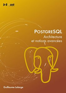 """PostgreSQL, architecture et notions avancées"". G Lelarge."